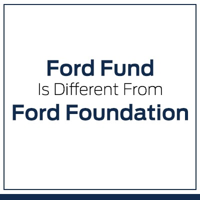 Ford Fund is different from Ford Foundation